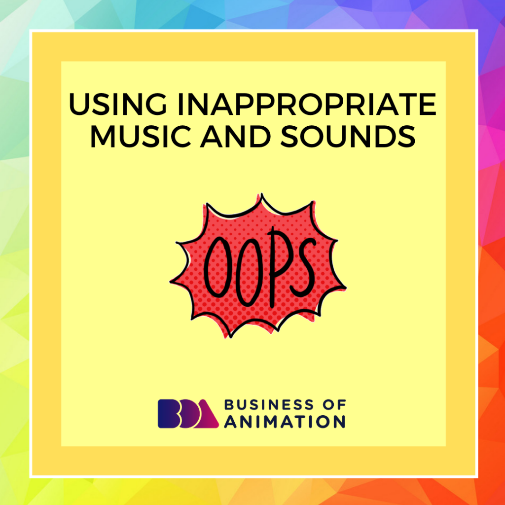 Using Inappropriate Music and Sounds