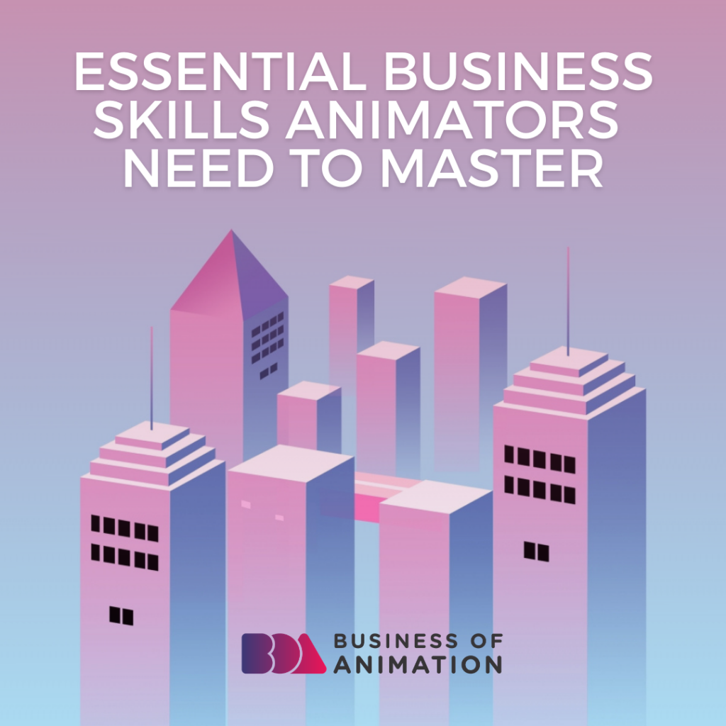 Essential Business Skills Animators Need to Master