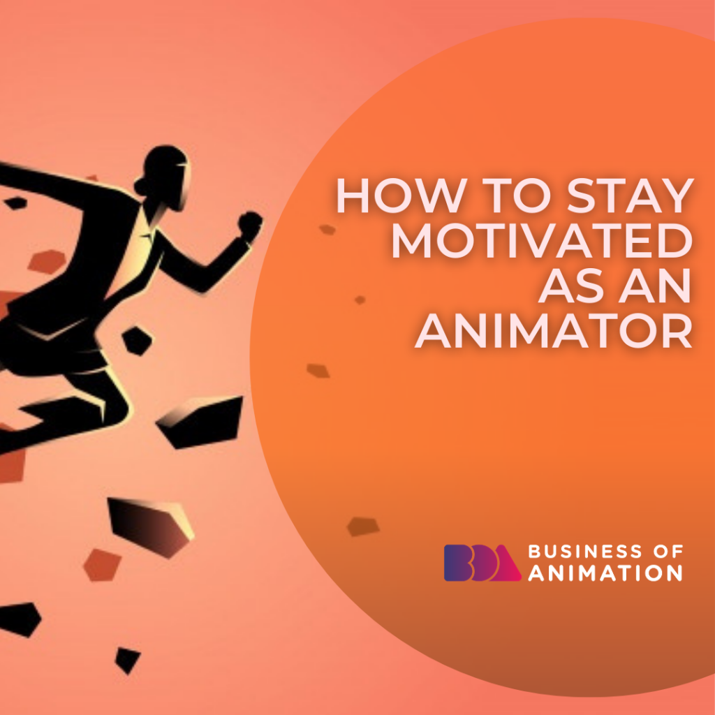 How to Stay Motivated as an Animator