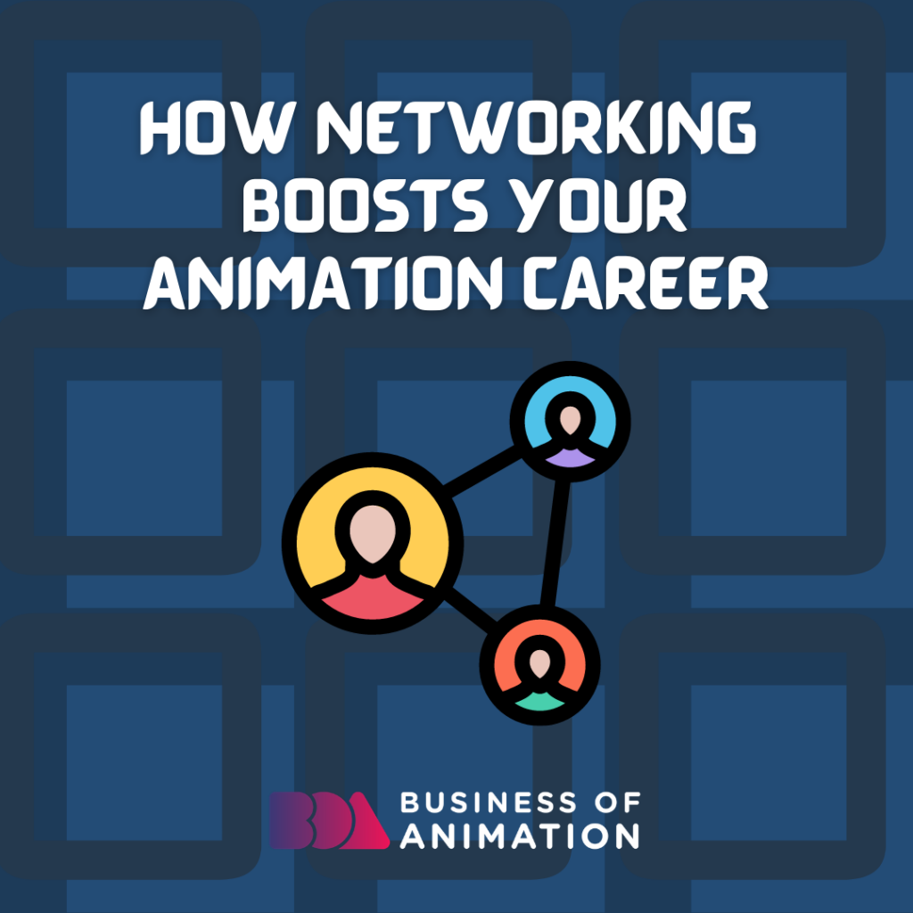 How Networking Boosts Your Animation Career