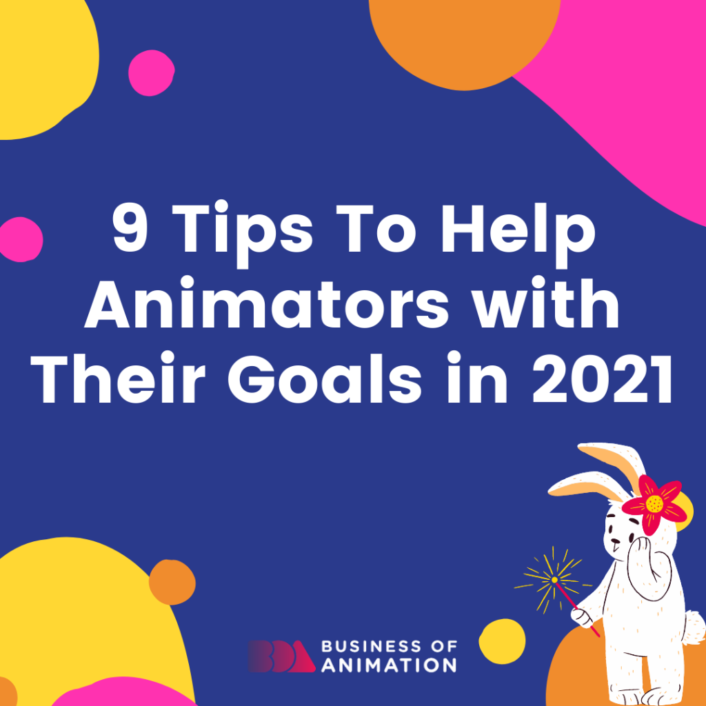 9 Tips to Help Animators With Their Goals in 2021