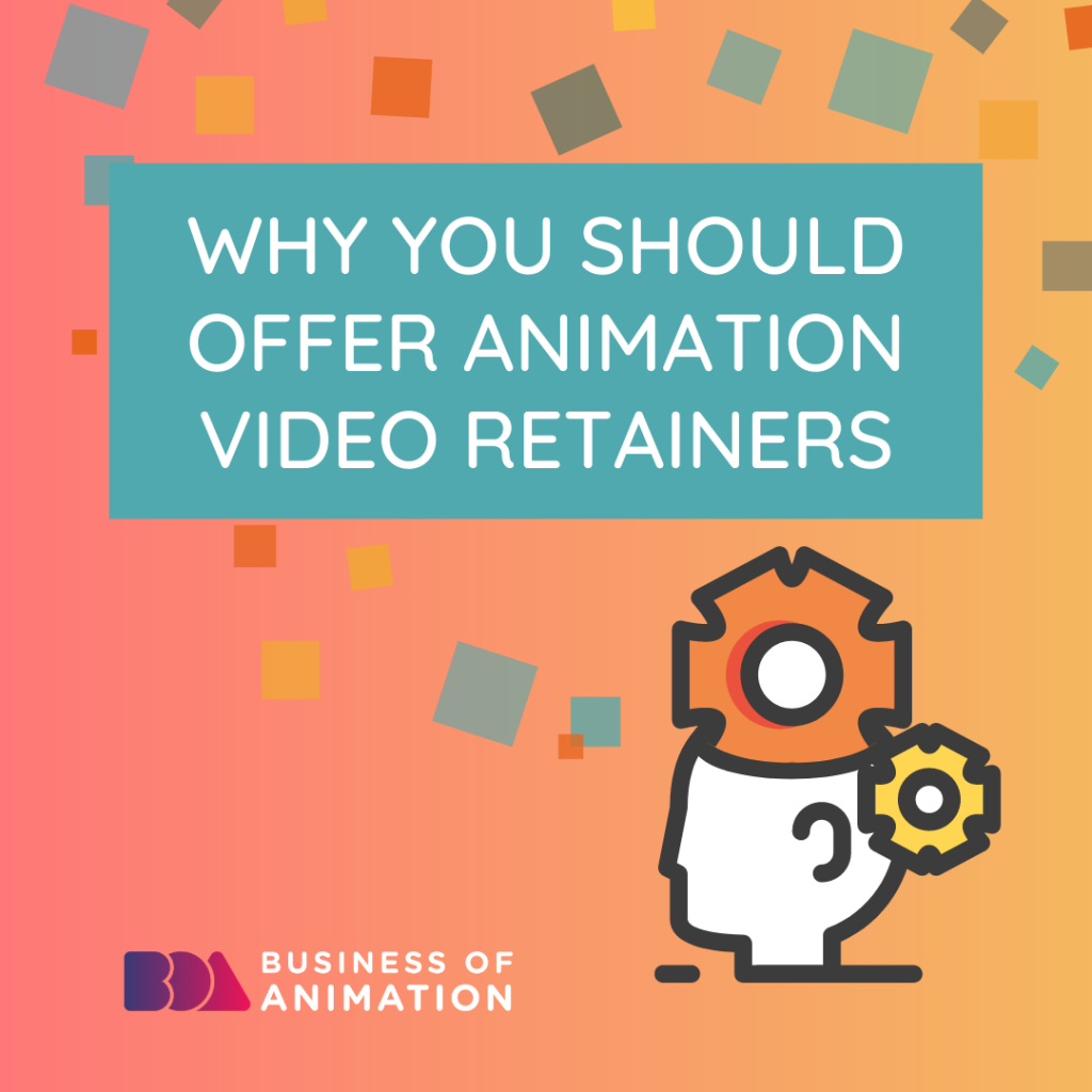 Why You Should Offer Animation Video Retainers