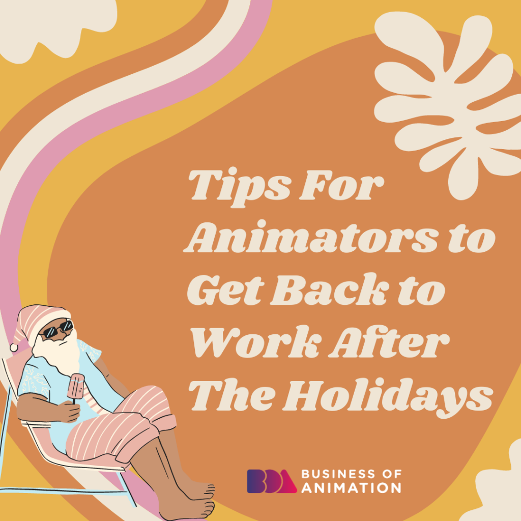 Tips for Animators to Get Back to Work After the Holidays