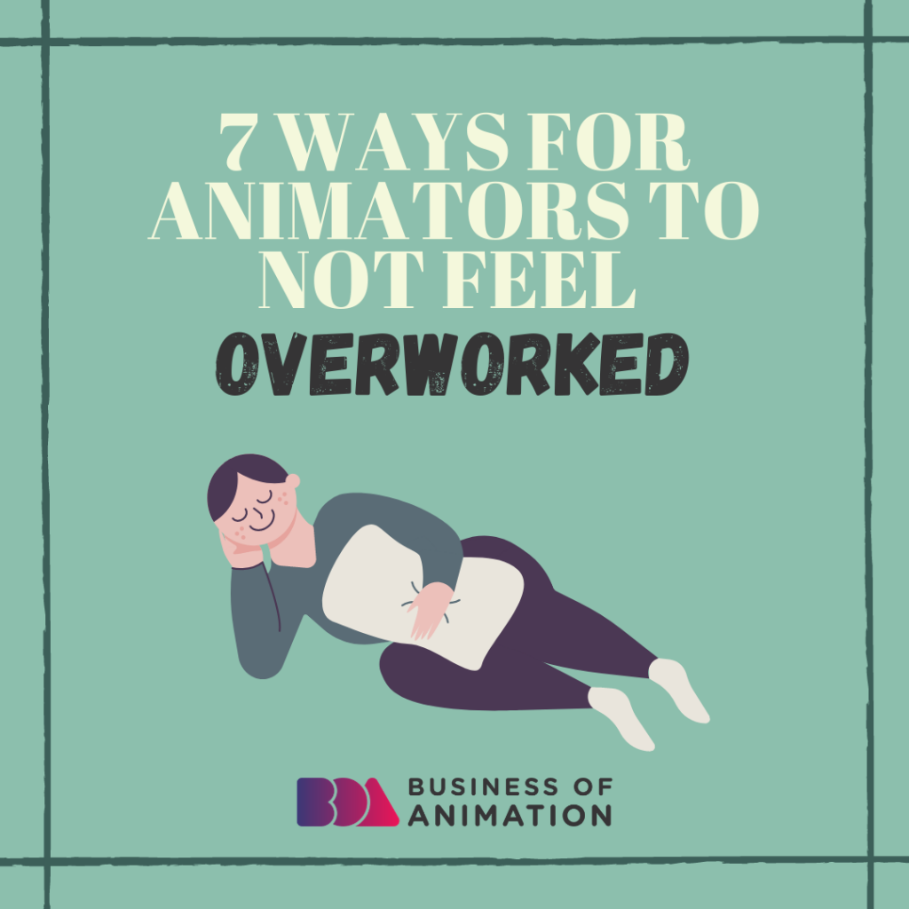 7 Ways For Animators To Not Feel Overworked