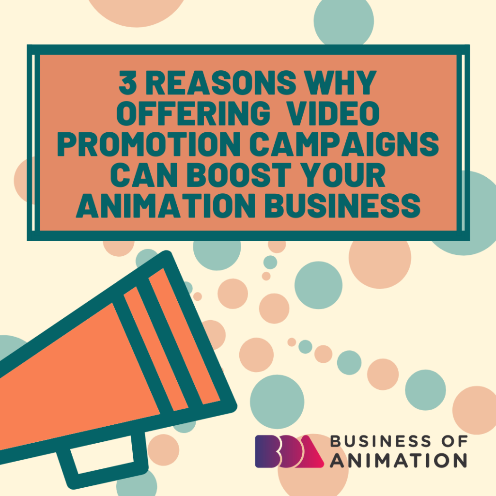 3 Reasons Why Offering Video Promotion Campaigns Can Boost Your Animation Business