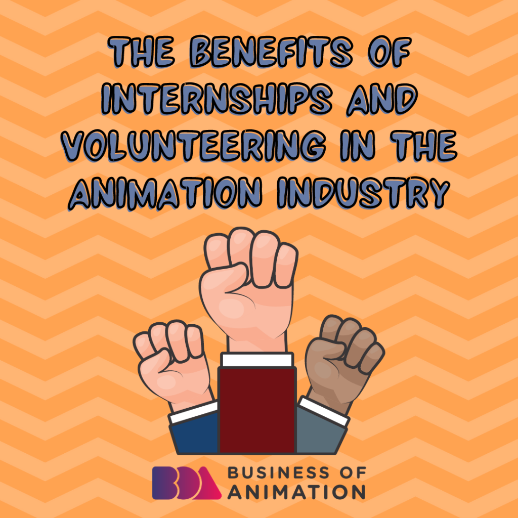 The Benefits Of Internships And Volunteering In The Animation Industry