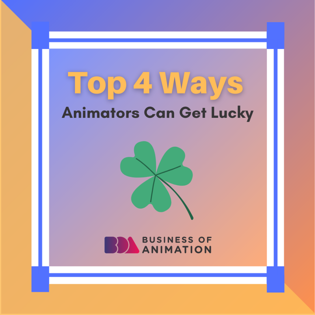 Top 4 Ways Animators Can Get Lucky