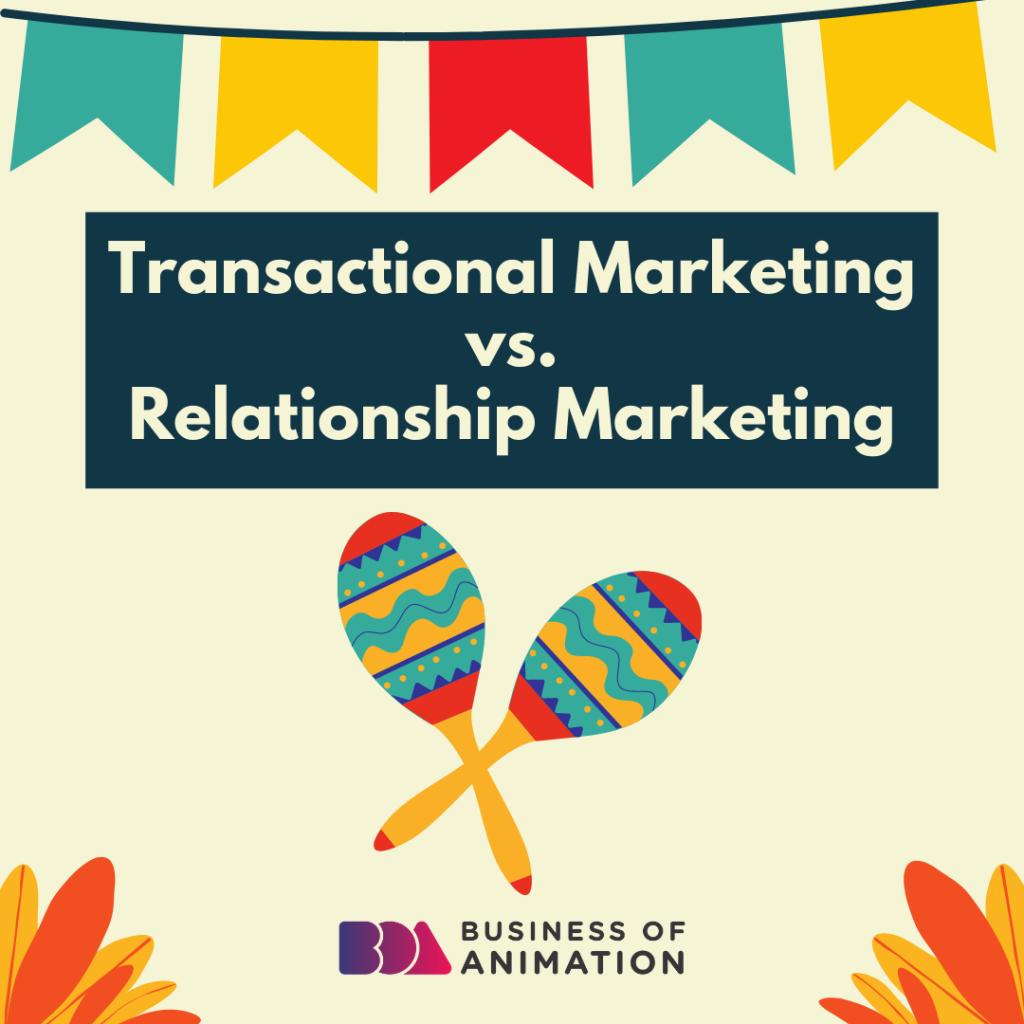 Transactional Marketing vs. Relationship Marketing