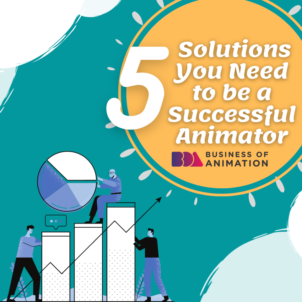 5 Solutions You Need to be a Successful Animator