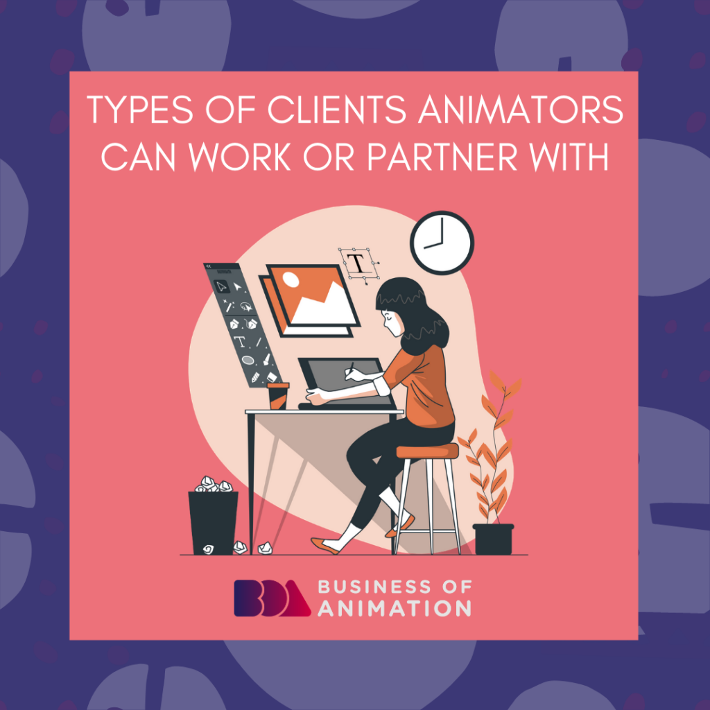 Types of Clients Animators Can Work or Partner With