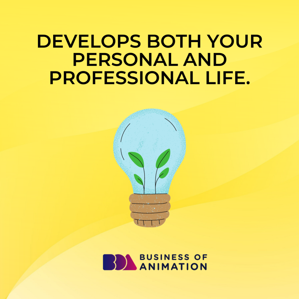 Develops both your personal and professional life.