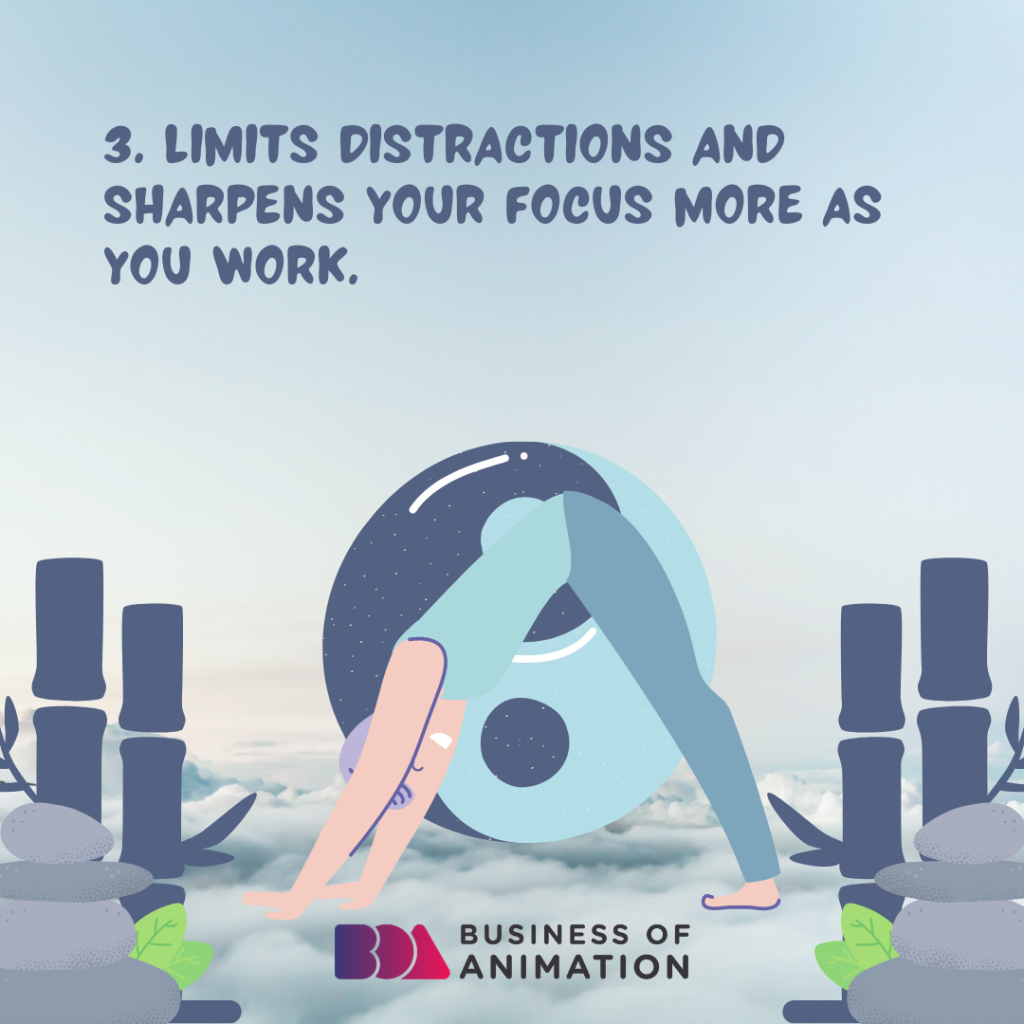 Limits distractions and sharpens your focus more as you work.