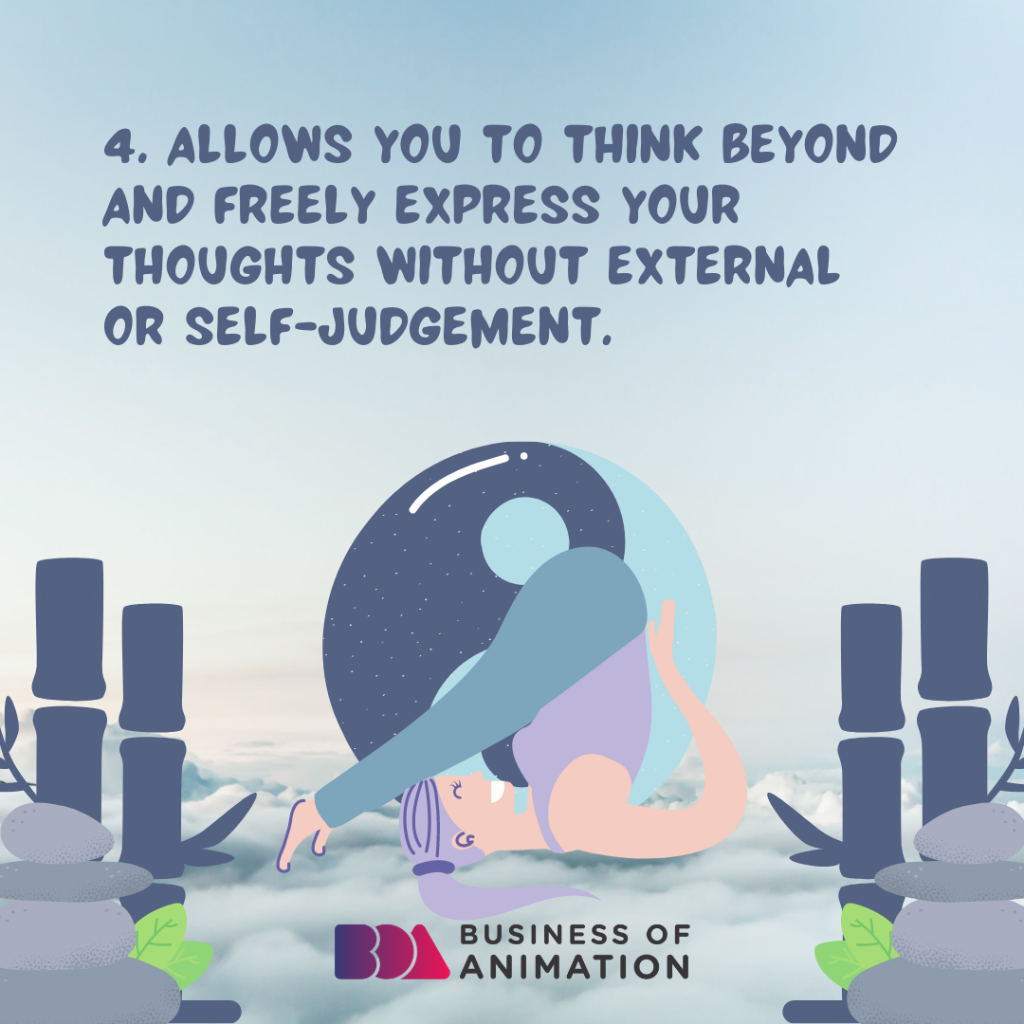 Allows you to think beyond and freely express your thoughts without external or self-judgement.