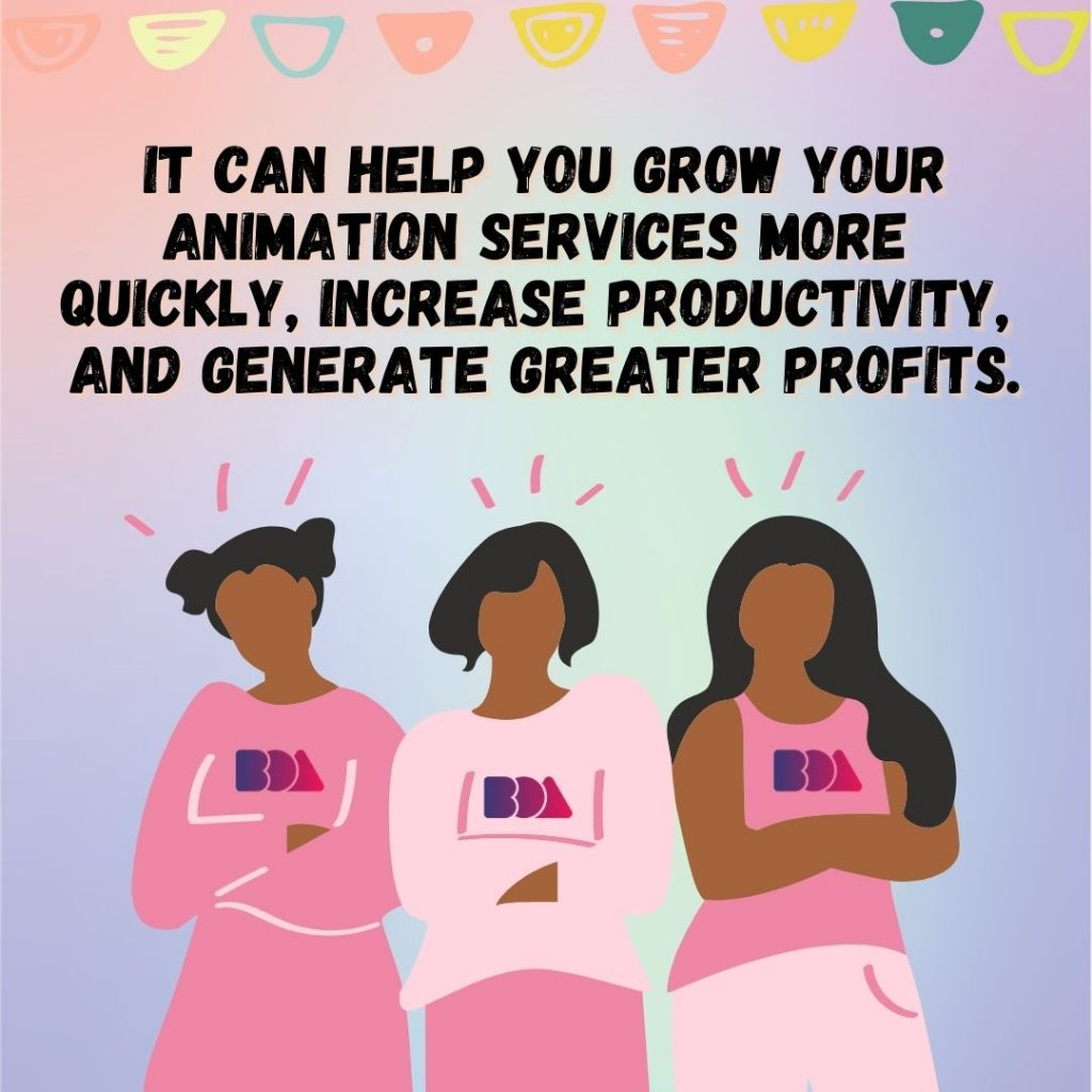 It can help you grow your animation services more quickly, increase productivity, and generate greater profits.