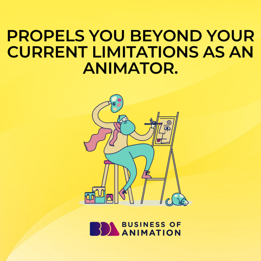 Propels you beyond your current limitations as an animator