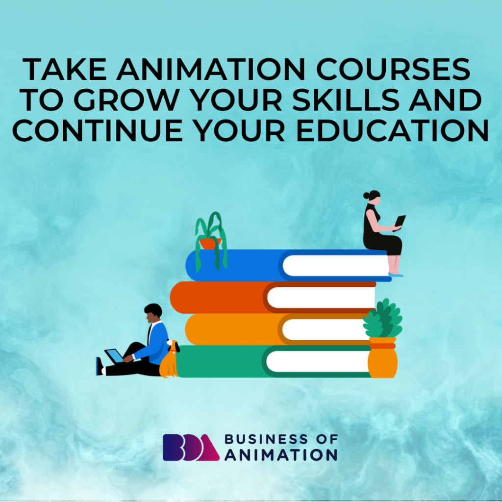 Take Animation Courses to Grow Your Skills and Continue Your Education