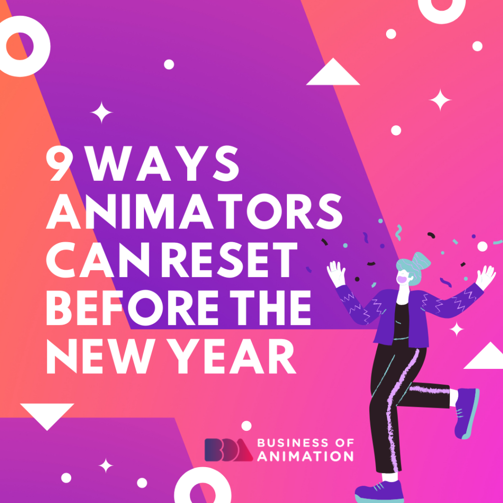 9 Ways Animators Can Reset Before the New Year