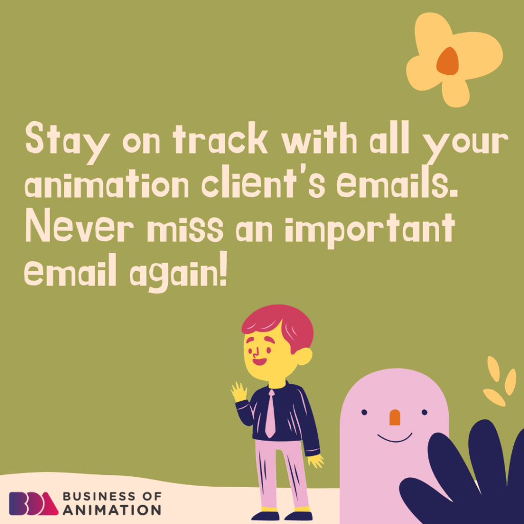 Stay on track with all your animation client's emails. Never miss an important email again.