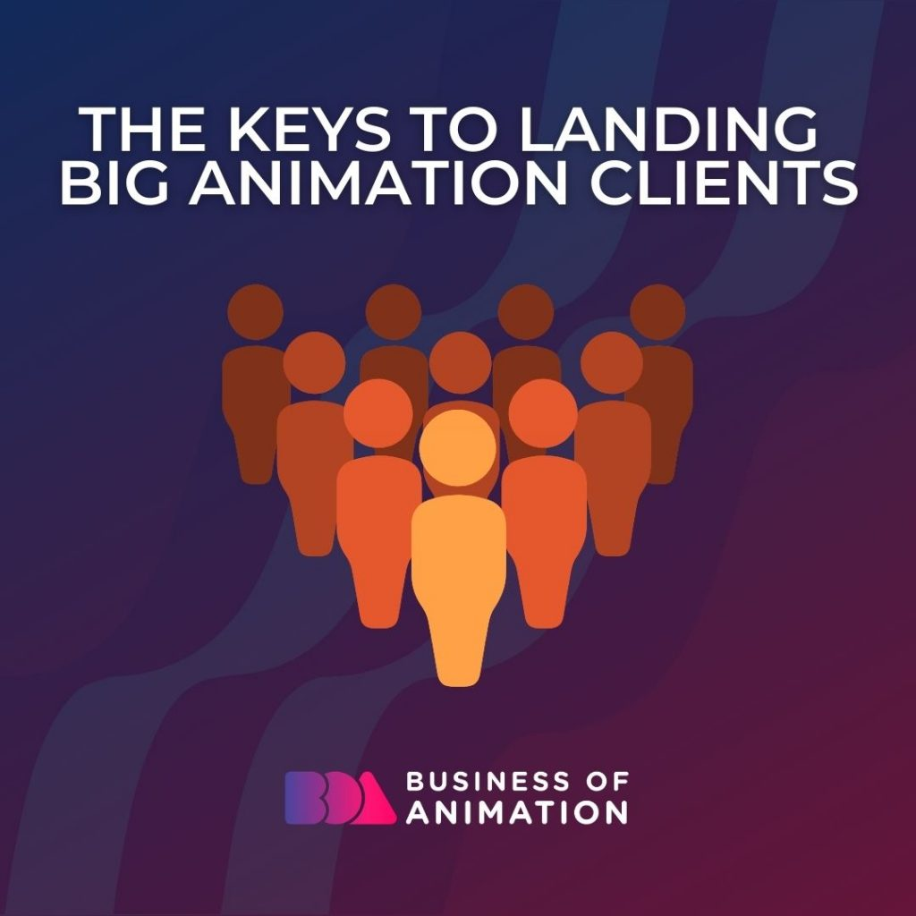 The Keys to Landing Big Animation Clients