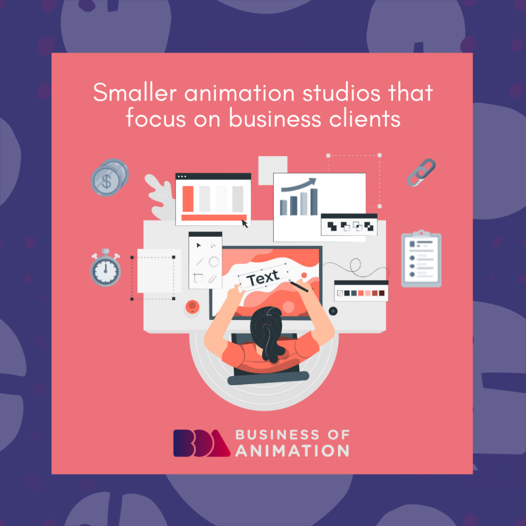 Smaller Animation Studios (that focus on business clients)