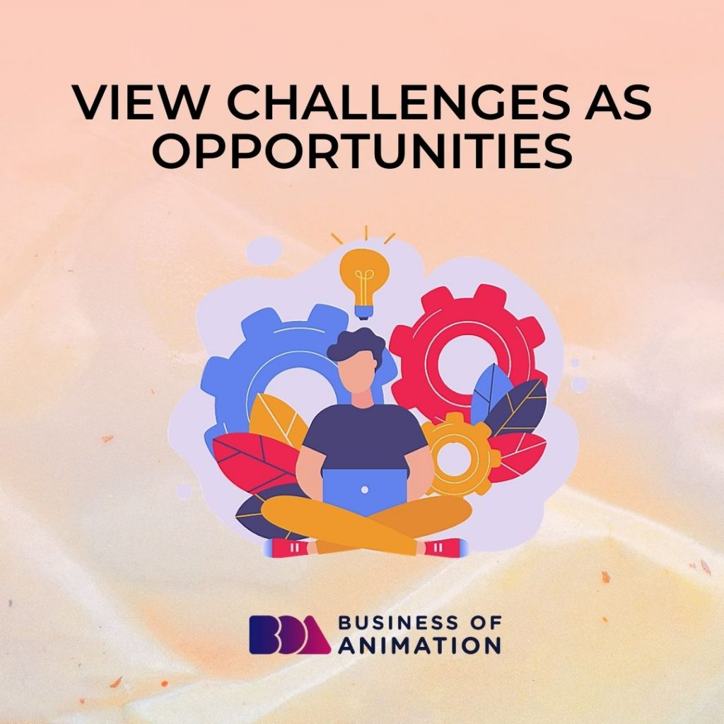 View Challenges as Opportunities