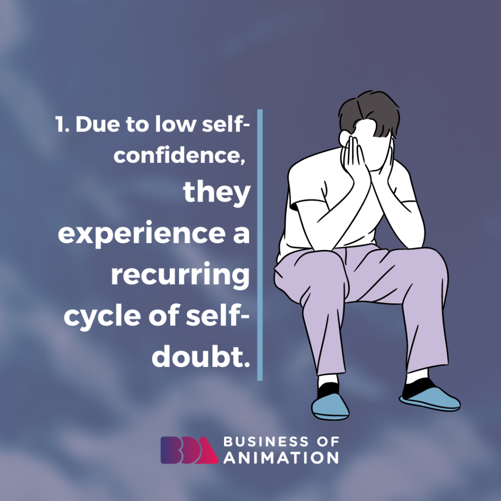Due to low self-confidence, they experience a recurring cycle of self-doubt.
