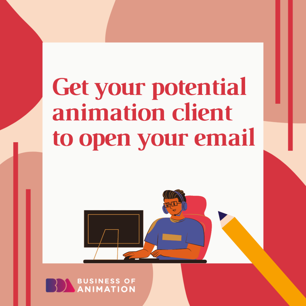 Get your potential animation client to open your email.