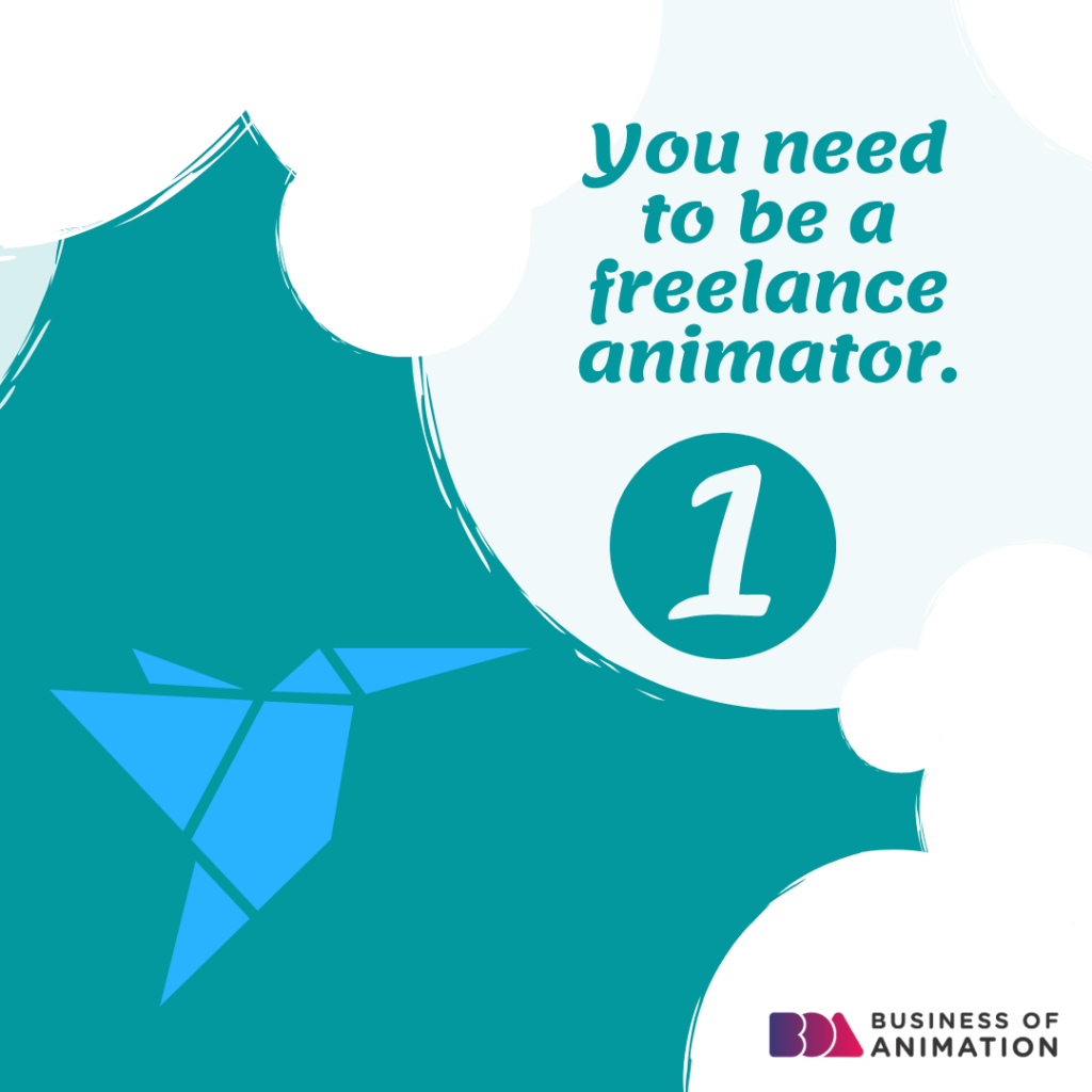 1. You need to be a freelance animator.