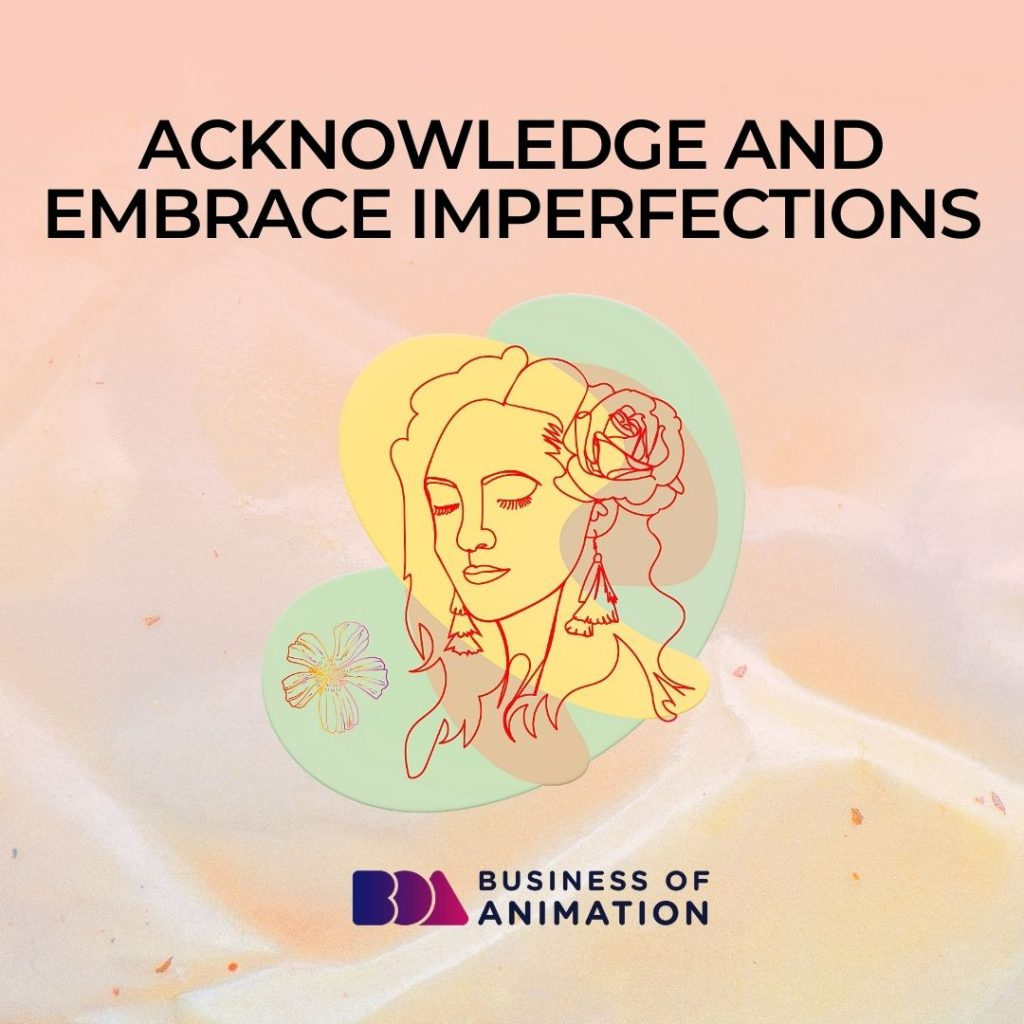 Acknowledge and Embrace Imperfections