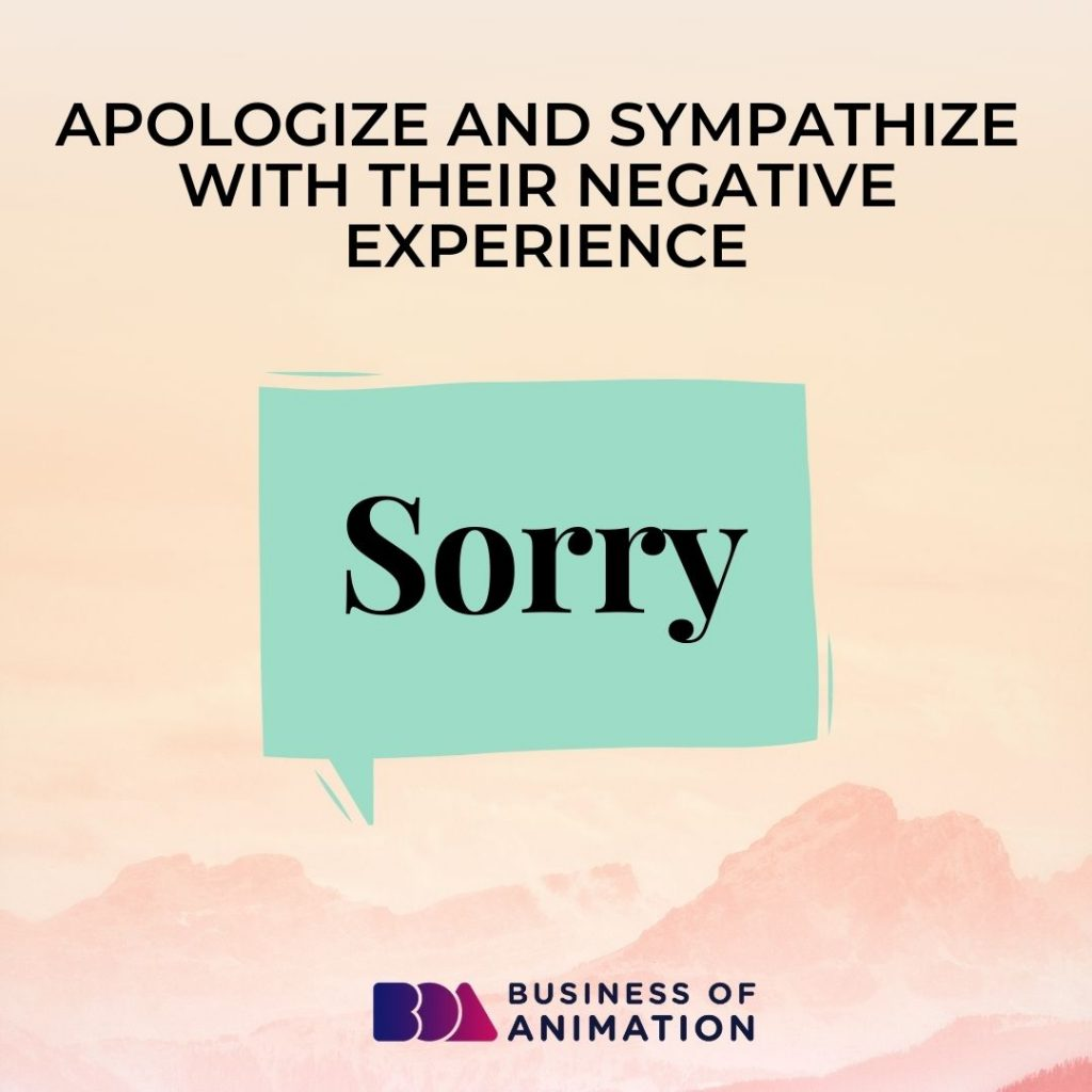 Apologize and Sympathize With Their Negative Experience