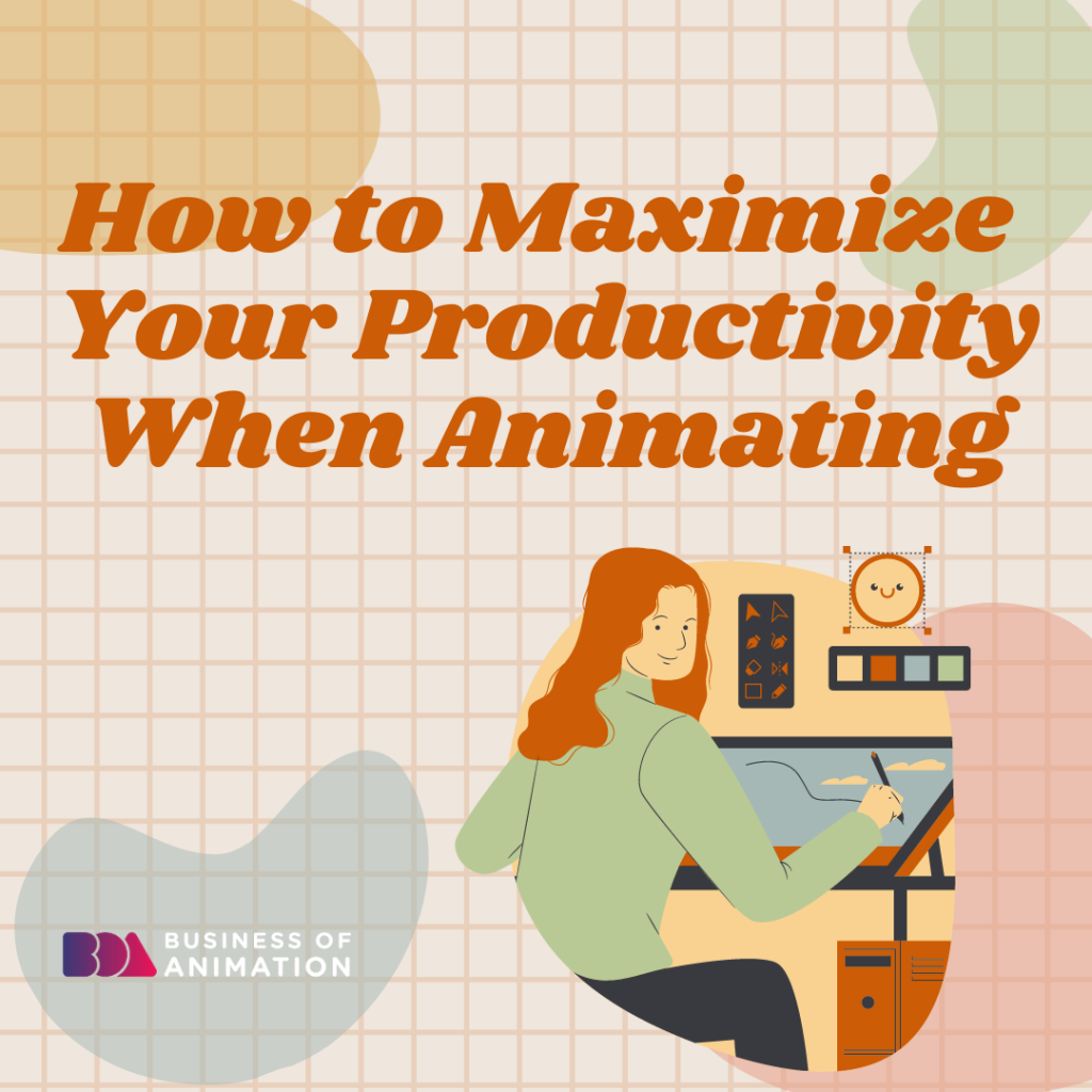 Maximizing Your Productivity When Animating