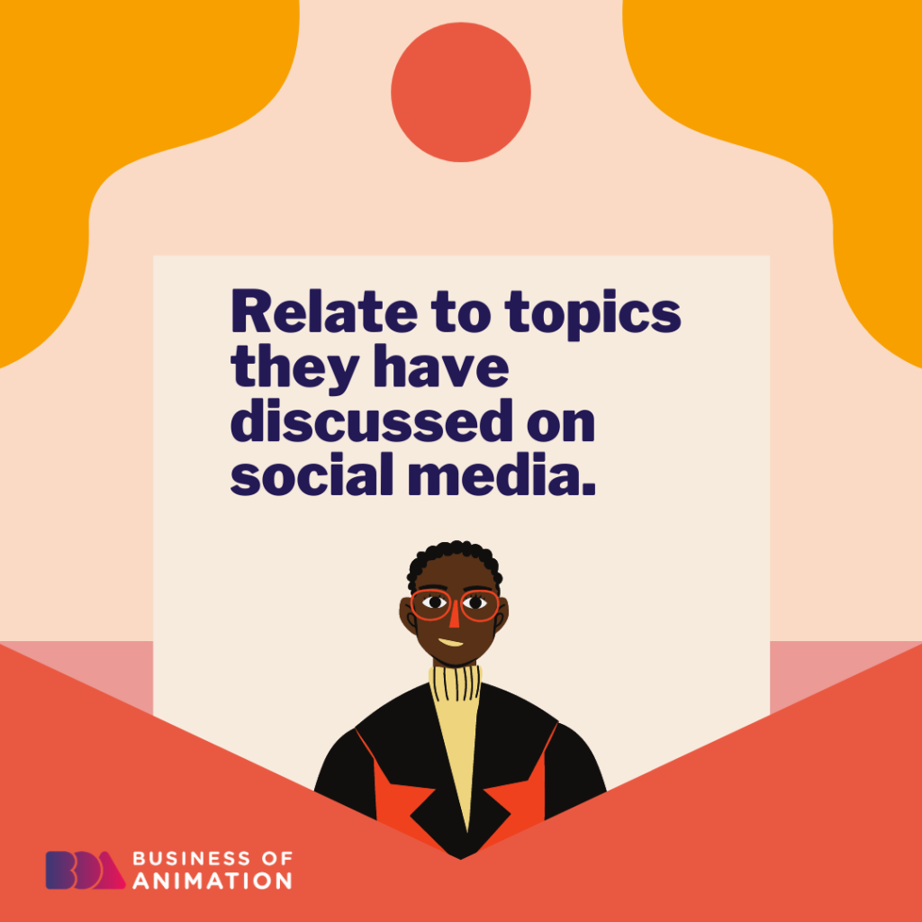 Relate to topics they have discussed on social media.