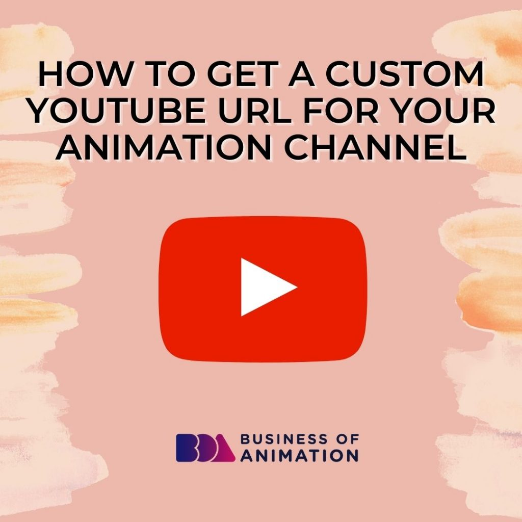 How to Get a Custom YouTube URL for Your Animation Channel