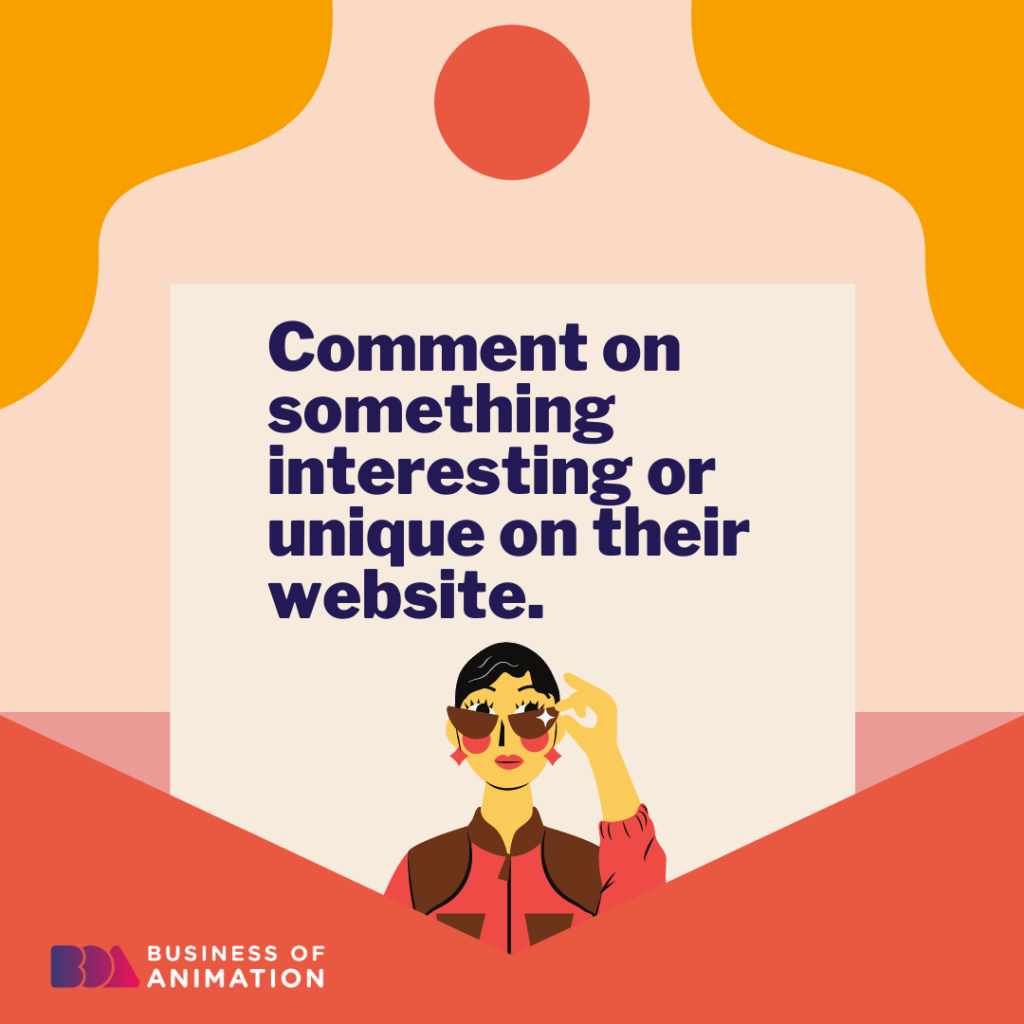 Comment on something interesting or unique on their website.