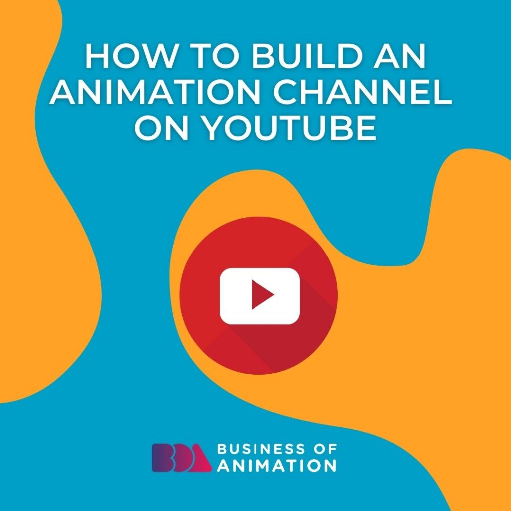 How to Build an Animation Channel on YouTube