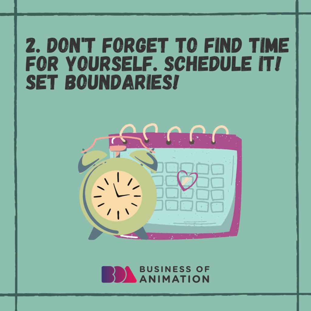 Don't forget to find time for yourself. Schedule it! Set boundaries!