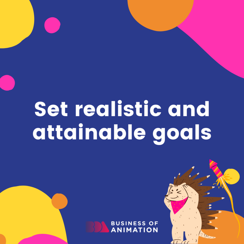 Set realistic and attainable goals