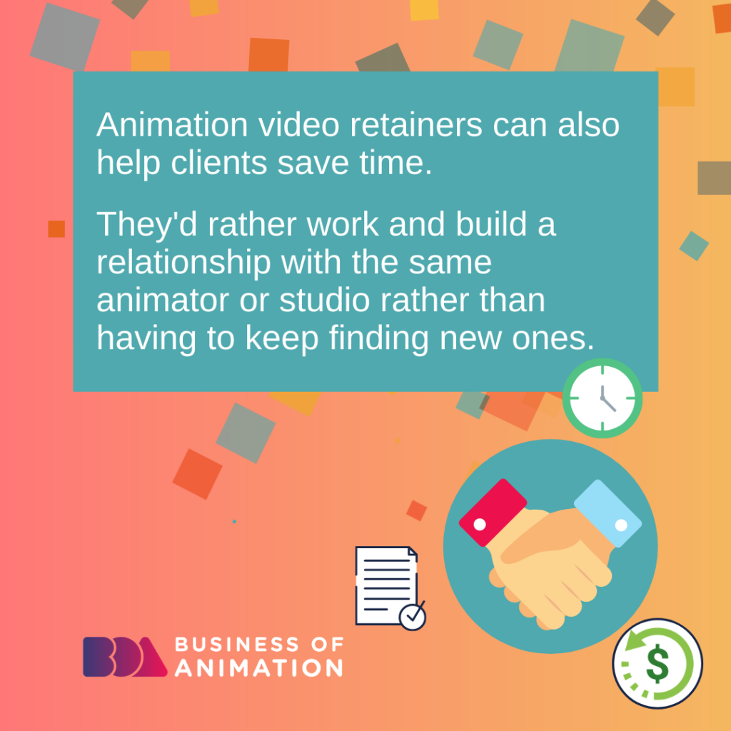 Animation video retainers can also help clients save time.