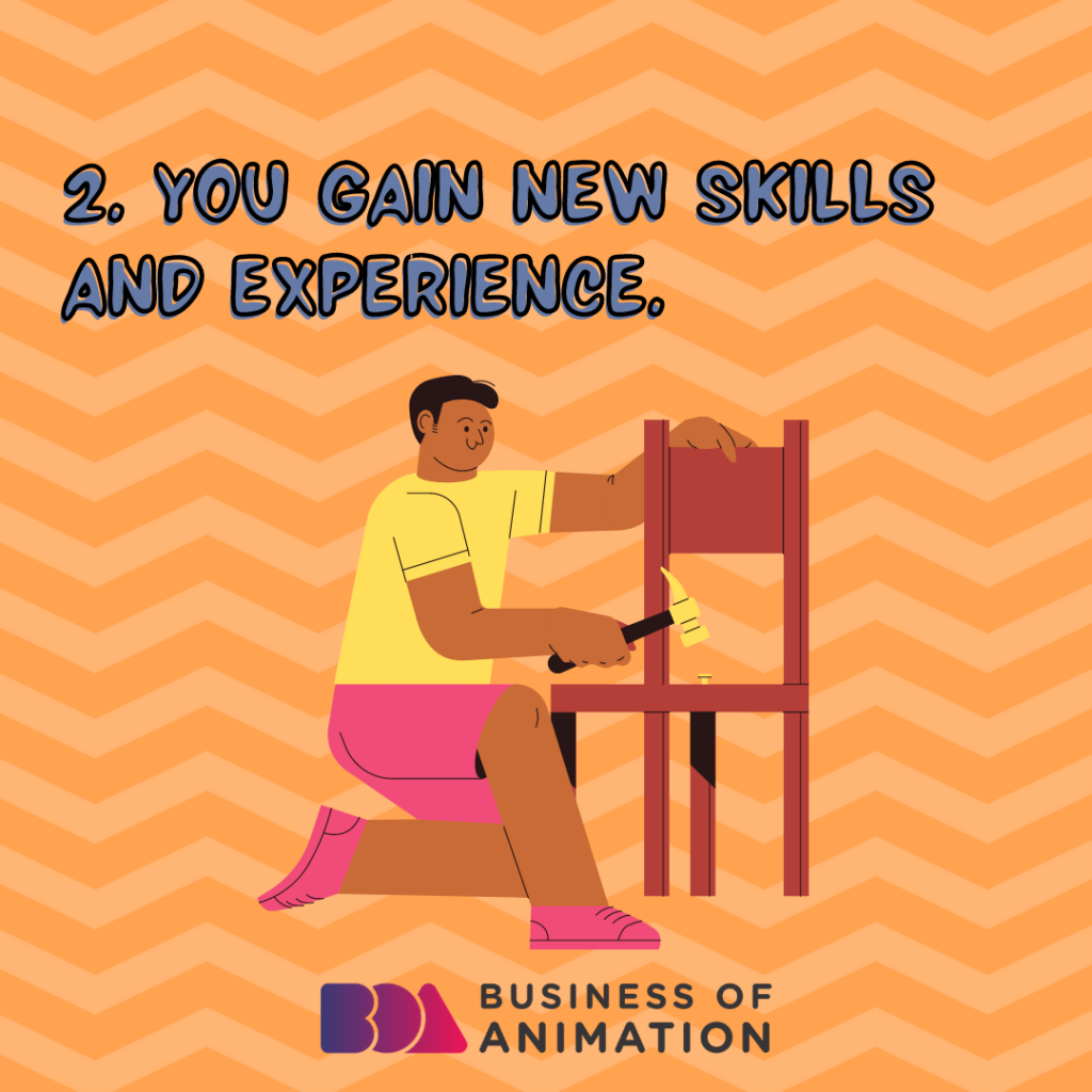 You gain new skills and experience.