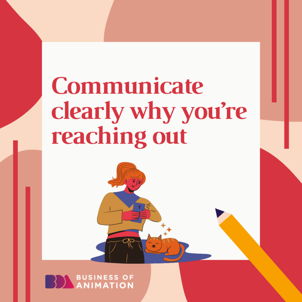 Communicate clearly why you're reaching out.