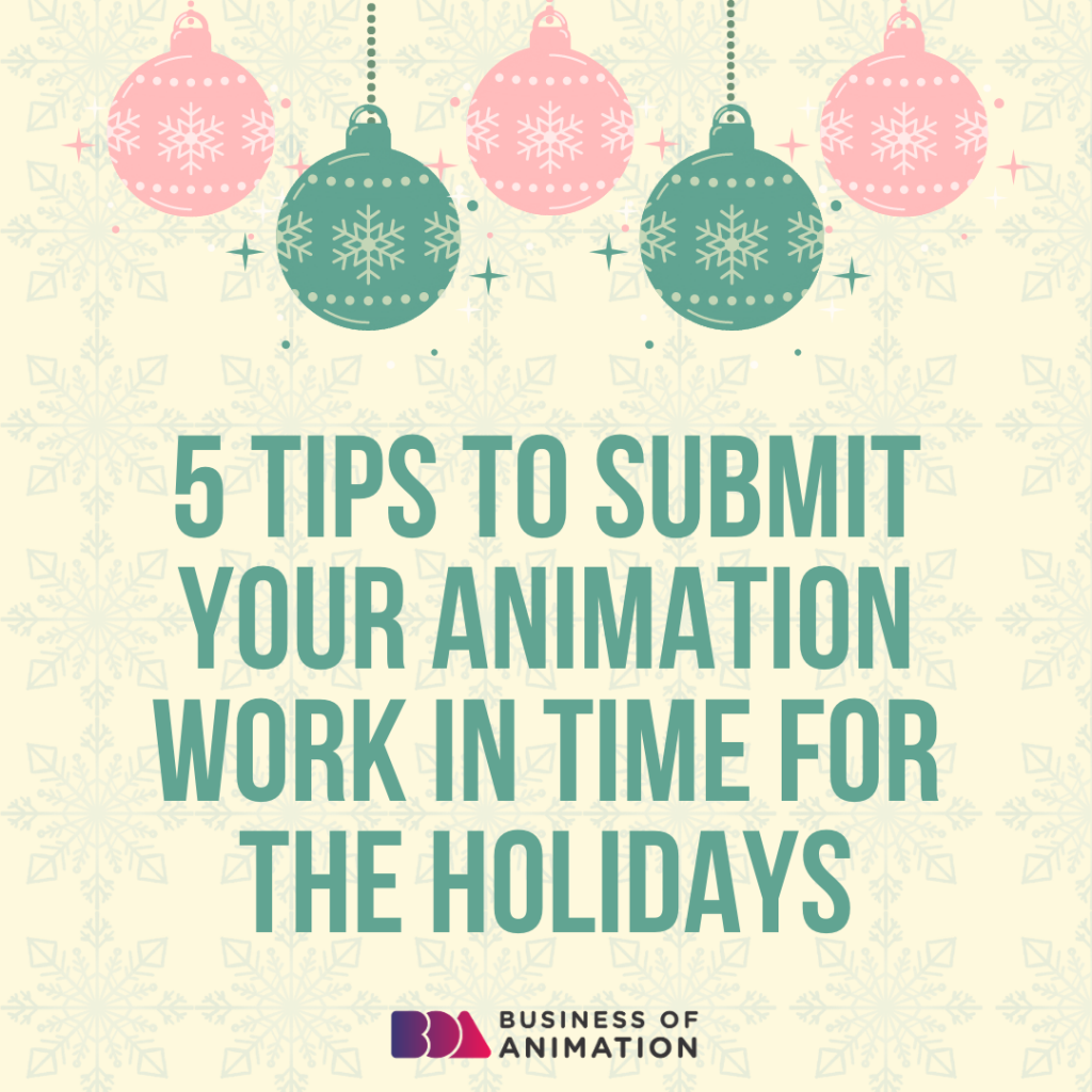 5 Tips to Submit Your Animation Work In Time for the Holidays