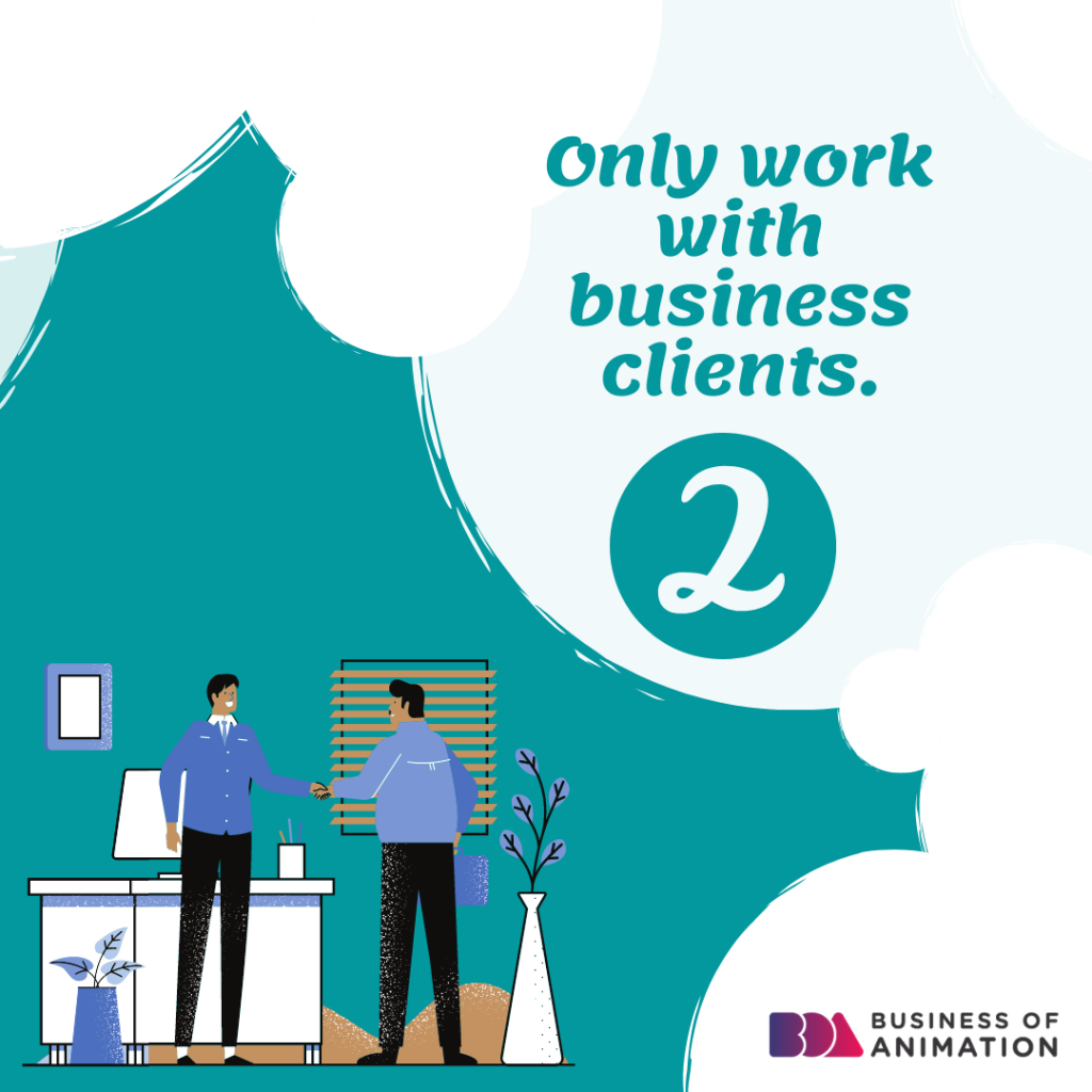 2. Only work with business clients.