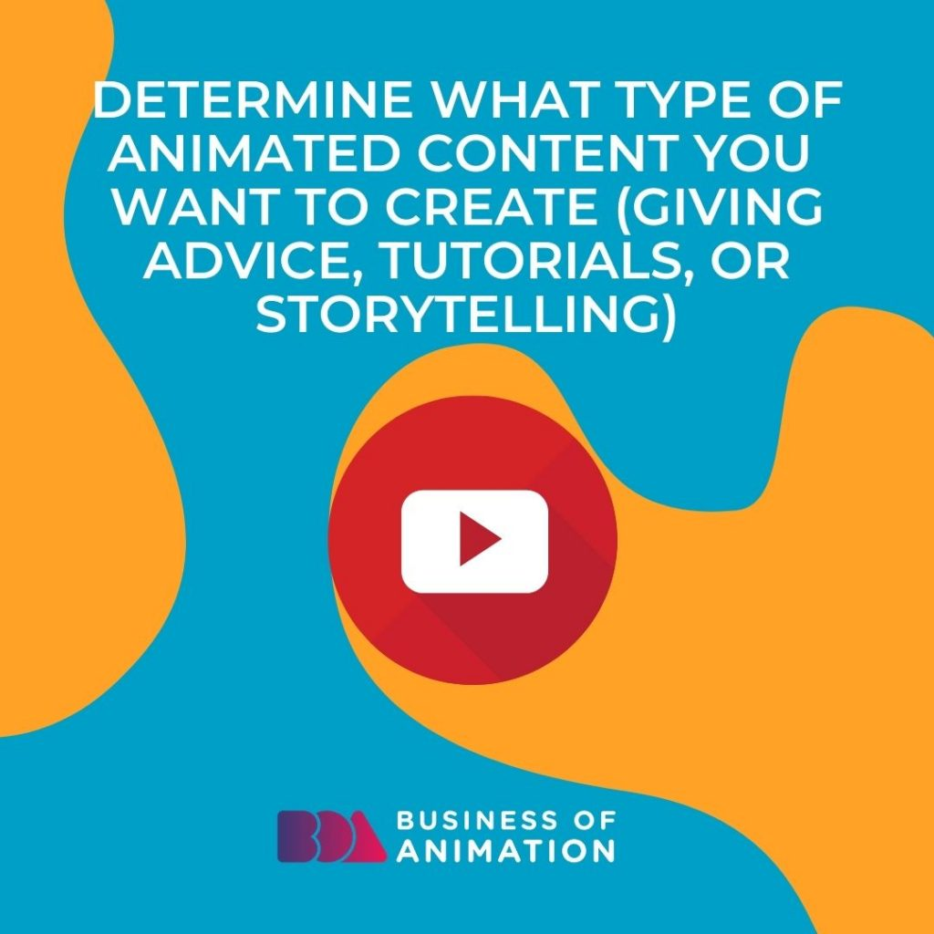 Determine what type of animated content you want to create
