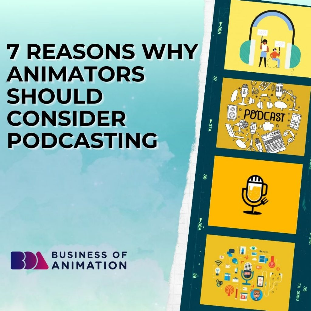 7 Reasons Why Animators Should Consider Podcasting