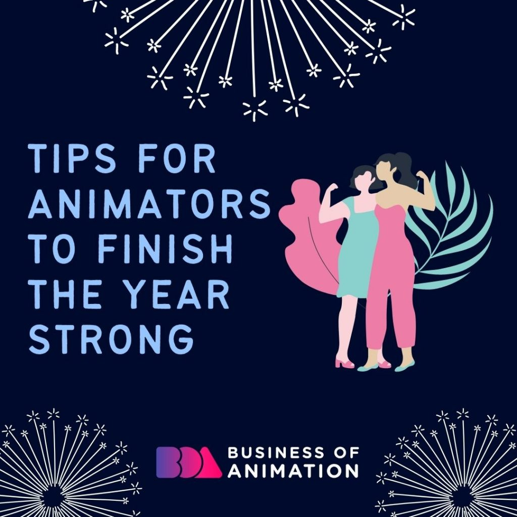 Tips for Animators to Finish the Year Strong