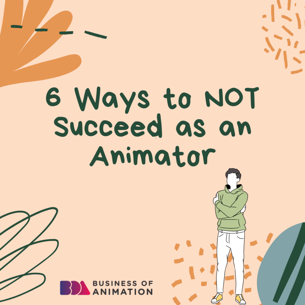 6 Ways to NOT Succeed as an Animator