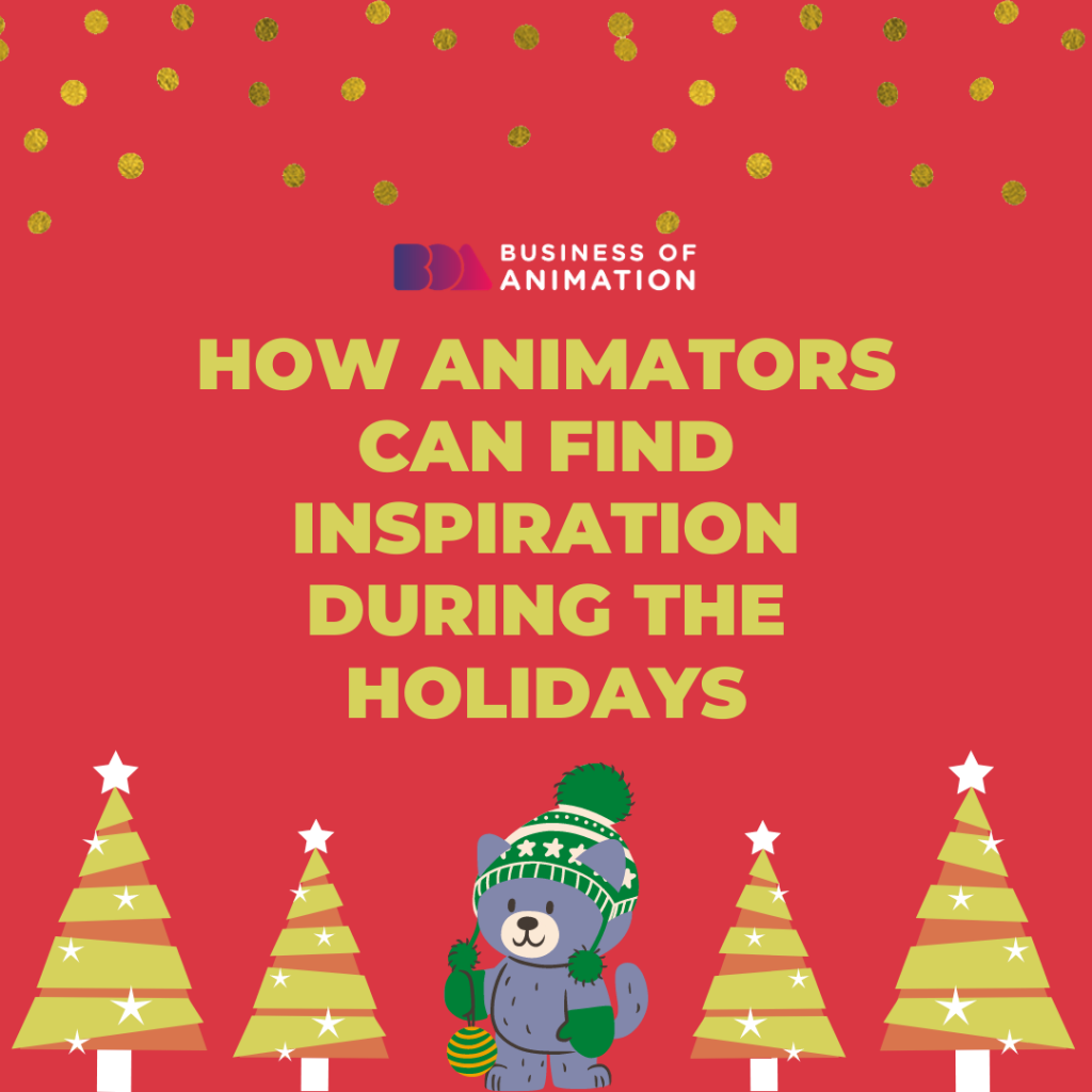 How Animators Can Find Inspiration During the Holidays