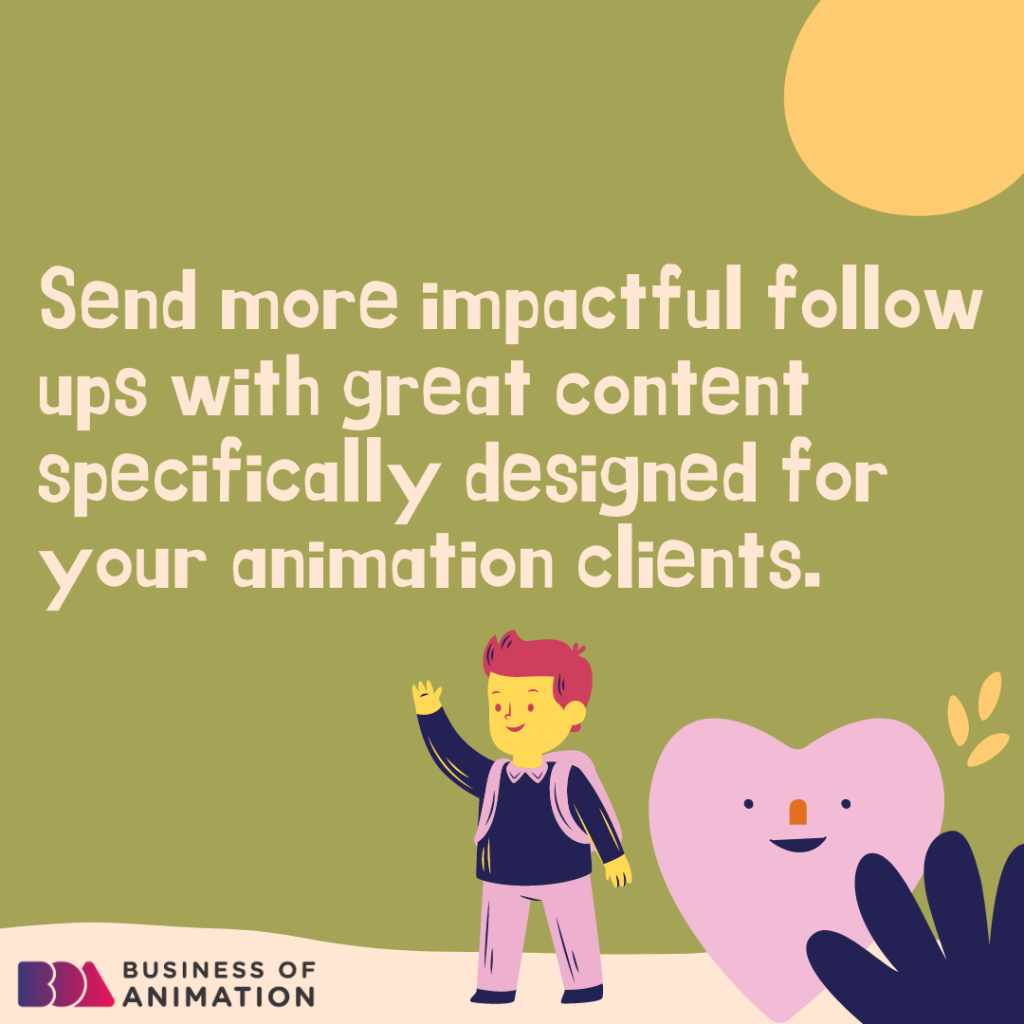 Send more impactful follow ups with great content specifically designed for your animation clients.