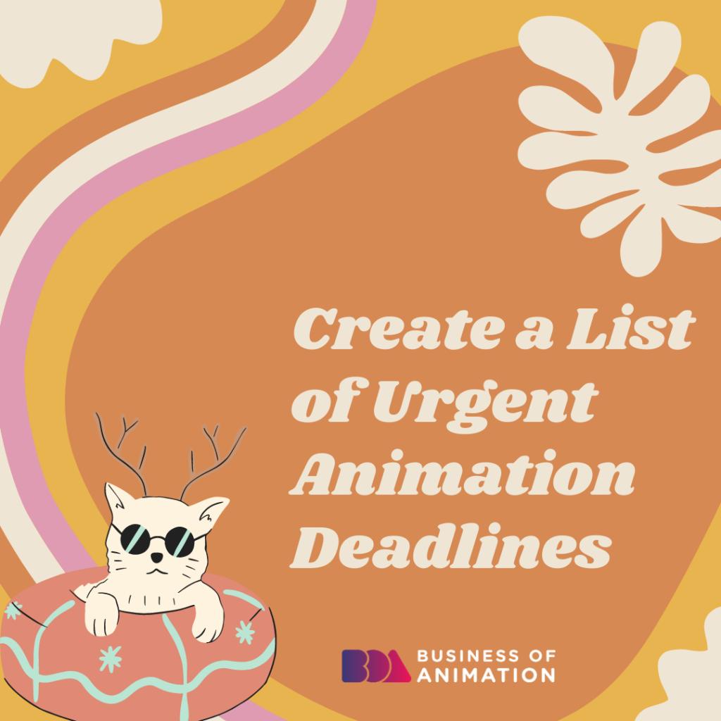 Create a List of Urgent Animation Deadlines