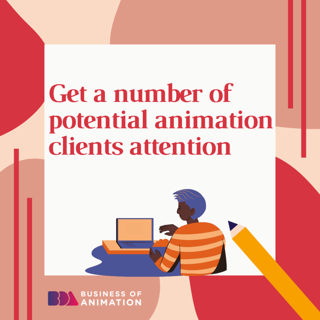 Get a number of potential animation clients attention.